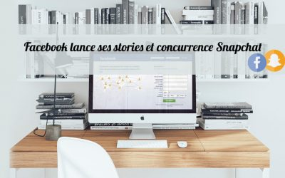 Facebook lance ses stories et concurrence Snapchat